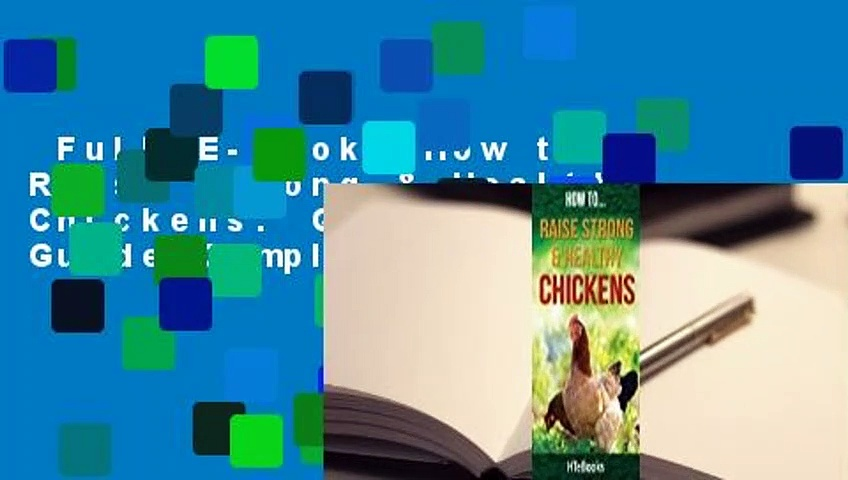 Full E-book  How to Raise Strong & Healthy Chickens: Quick Start Guide Complete