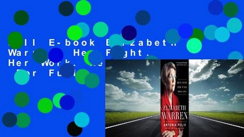Full E-book Elizabeth Warren: Her Fight. Her Work. Her Life.  For Full