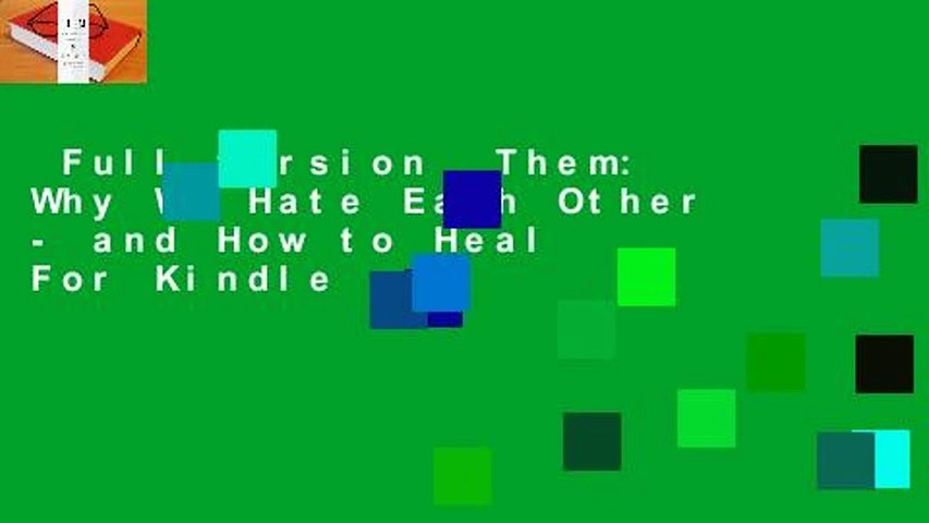 Full version  Them: Why We Hate Each Other - and How to Heal  For Kindle