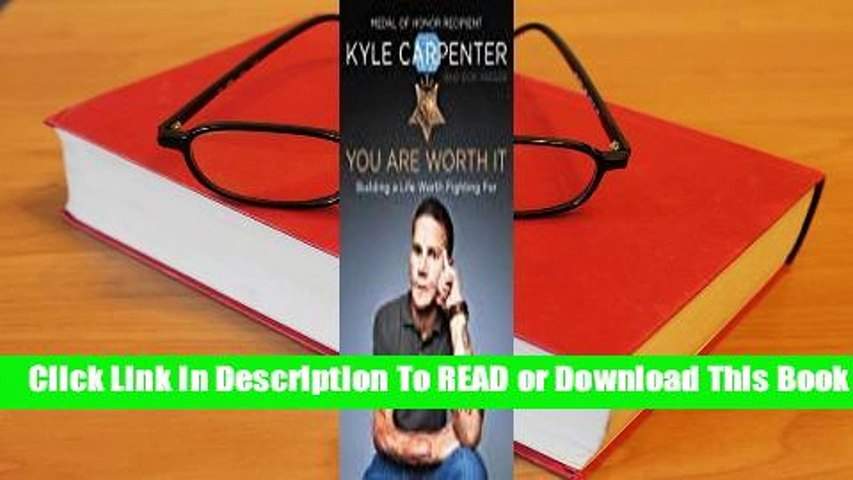 [Read] You Are Worth It: Building a Life Worth Fighting For  For Online