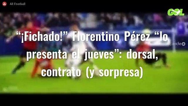 """""""¡Fichado!"""" Florentino Pérez """"lo presenta el jueves"""": dorsal, contrato (y sorpresa)"""