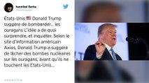 Donald Trump a suggéré de lâcher des bombes nucléaires sur les ouragans