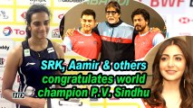 SRK, Aamir congratulates world champion P.V. Sindhu