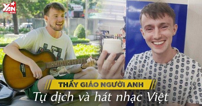 """Gặp thầy giáo người Anh - """"fan cứng"""" của Jack với đam mê cover nhạc Việt phiên bản Tiếng Anh"""