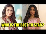 Surbhi Chandna or Jennifer Winget: The best TV star