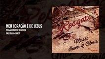 Missão Louvor e Glória - Meu coração é de Jesus - (Playback)