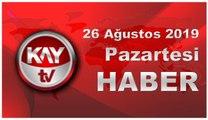 26 Ağustos 2019 Kay Tv Haber