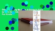 Online Chasing My Cure: A Doctor's Race to Turn Hope Into Action; A Memoir  For Kindle