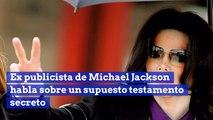 Ex publicista de Michael Jackson habla sobre un supuesto testamento secreto