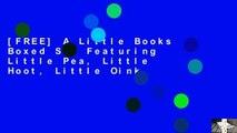 [FREE] A Little Books Boxed Set Featuring Little Pea, Little Hoot, Little Oink