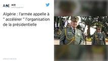 Algérie : L'armée appelle à «accélérer» l'organisation de la présidentielle et écarte toute «phase de transition»