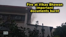 Fire at Vikas Bhawan, important documents burnt