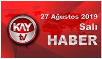 27 Ağustos 2019 Kay Tv Haber