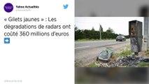 Gilets jaunes. La dégradation des radars a coûté « un peu moins de 500 millions d'euros » à l'État.
