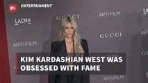 Kim Kardashian Only Wanted Fame