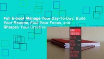Full E-book Manage Your Day-To-Day  Build Your Routine, Find Your Focus, and Sharpen Your Creative