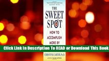 [Read] The Sweet Spot: How to Accomplish More by Doing Less  For Full