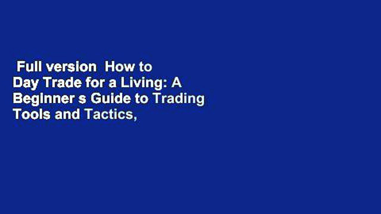 Full version  How to Day Trade for a Living: A Beginner s Guide to Trading Tools and Tactics,
