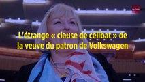 L'étrange « clause de célibat » de la veuve du patron de Volkswagen