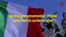 Accord gouvernemental : l'Italie enfin vers la sortie de crise