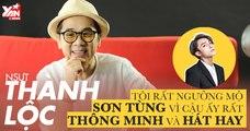 """NSƯT Thành Lộc: """"Tôi rất ngưỡng mộ Sơn Tùng vì cậu ấy rất thông minh và hát hay"""""""