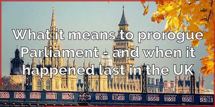 What it means to prorogue Parliament - and when it happened last in the UK