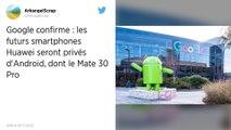 Huawei pourrait lancer ses nouveaux smartphones sans Android et les applications Google