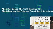About For Books  The Truth Machine: The Blockchain and the Future of Everything (International