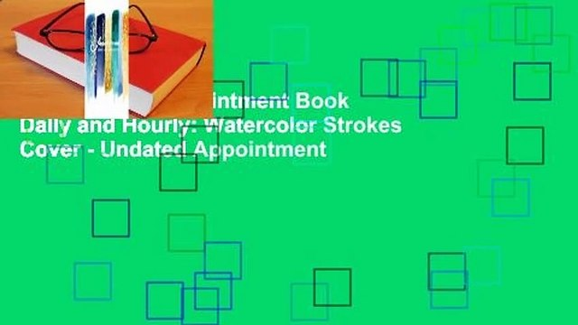 Full E-book  Appointment Book Daily and Hourly: Watercolor Strokes Cover - Undated Appointment