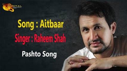 Aitbaar -  Raheem Shah -  Pashto Song - Hd video