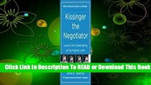 Online Kissinger the Negotiator: Lessons from Dealmaking at the Highest Level  For Trial
