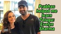 Prabhas helped me learn Telugu: Evelyn Sharma