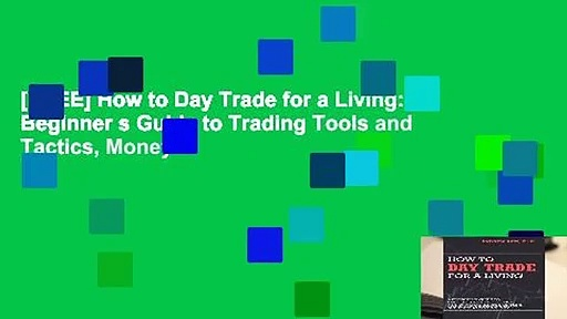 [FREE] How to Day Trade for a Living: A Beginner s Guide to Trading Tools and Tactics, Money