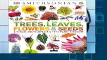 [FREE] Trees, Leaves, Flowers and Seeds: A Visual Encyclopedia of the Plant Kingdom (Smithsonian)
