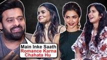 Prabhas Wants To ROMANCE Deepika Alia Katrina | REVEALED