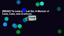 [READ] To Love and Let Go: A Memoir of Love, Loss, and Gratitude
