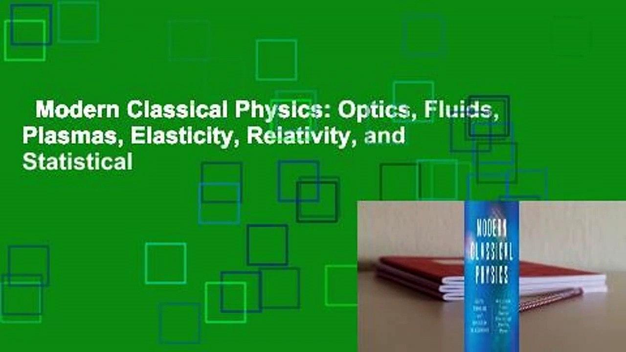 Modern Classical Physics: Optics Fluids and Statistical Physics Relativity Plasmas Elasticity