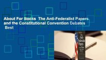 About For Books  The Anti-Federalist Papers and the Constitutional Convention Debates  Best