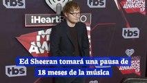 Ed Sheeran tomará una pausa de 18 meses de la música