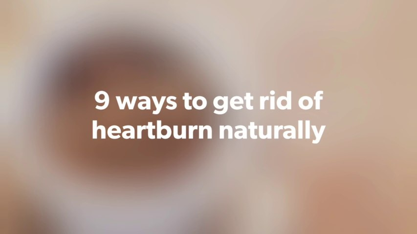 9 ways to get rid of heartburn naturally