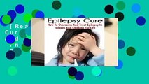 [Read] The Epilepsy Cure:  How To Overcome and Treat Epilepsy  In Infants and Children  For Free