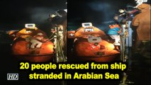 20 people rescued from ship stranded in Arabian Sea