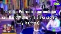 """""""Cristina Pedroche hace nudismo con David Muñoz"""": la playa secreta (y las fotos)"""
