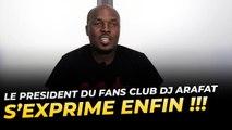 Le président du Fans Club DJ ARAFAT s'exprime enfin !