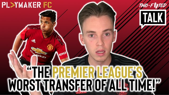 Two-Footed Talk | Is Alexis Sanchez Man Utd's worst signing of all time?