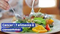 7 aliments pour faire face au cancer