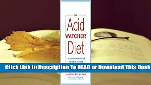[Read] The Acid Watcher Diet: A 28-Day Reflux Prevention and Healing Program  For Online