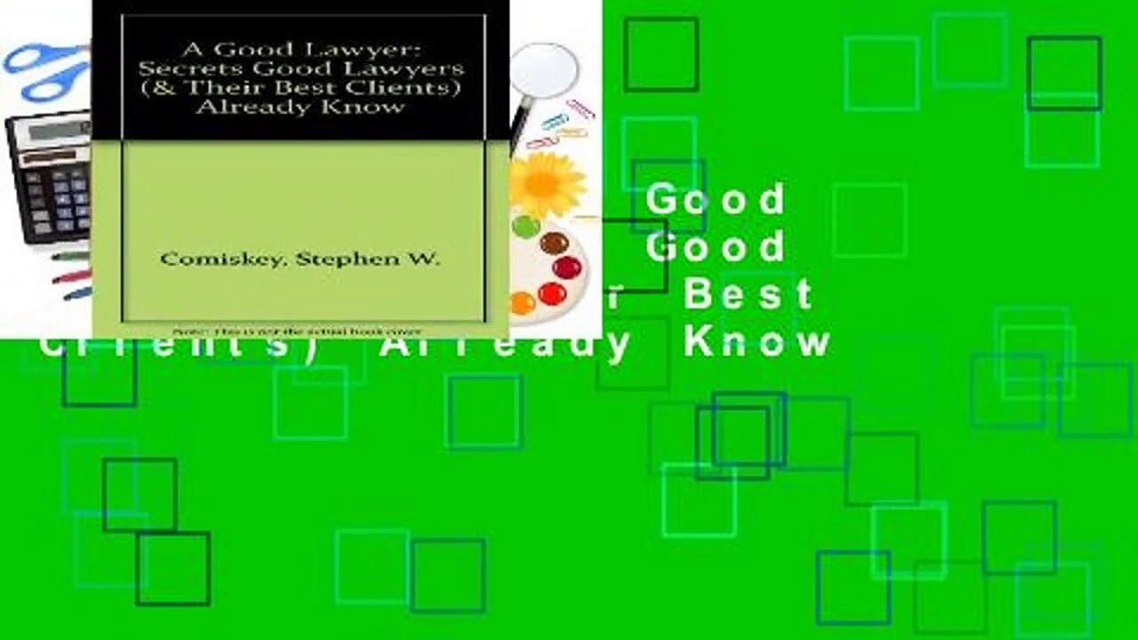 [GIFT IDEAS] A Good Lawyer: Secrets Good Lawyers (  Their Best Clients) Already Know