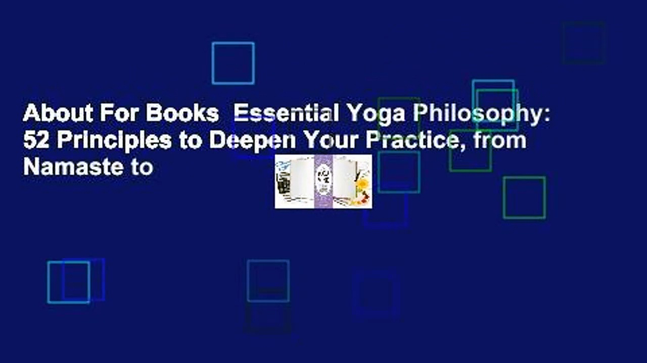 About For Books  Essential Yoga Philosophy: 52 Principles to Deepen Your Practice, from Namaste to