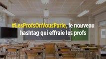 #LesProfsOnVousParle, le nouveau hashtag qui effraie les profs